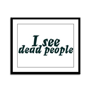 I see dead people Framed Panel Print
