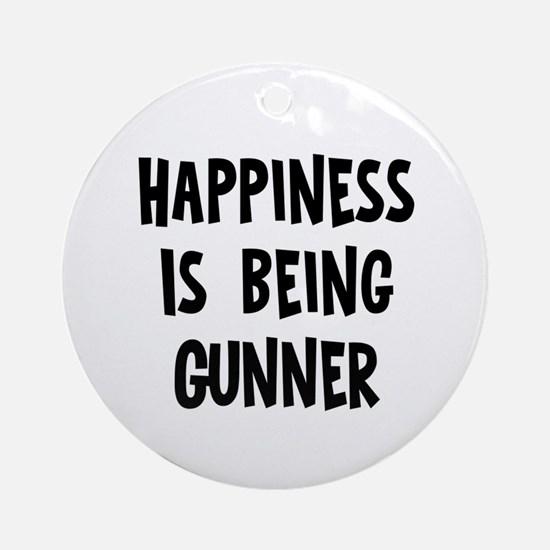 Happiness is being Gunner	 Ornament (Round)