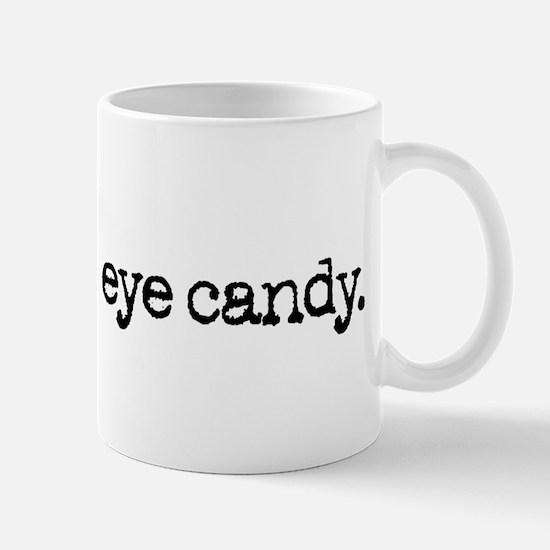 eye candy. Mug