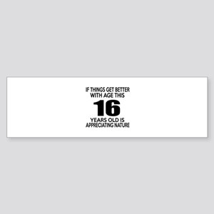 16 Years Old Is Appreciating Natu Sticker (Bumper)