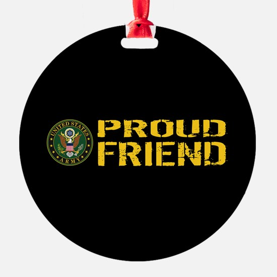 U.S. Army: Proud Friend (Black & Go Ornament