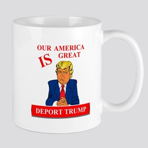 Our America Is Great Deport Trump Mug