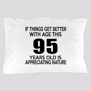95 Years Old Is Appreciating Nature Pillow Case