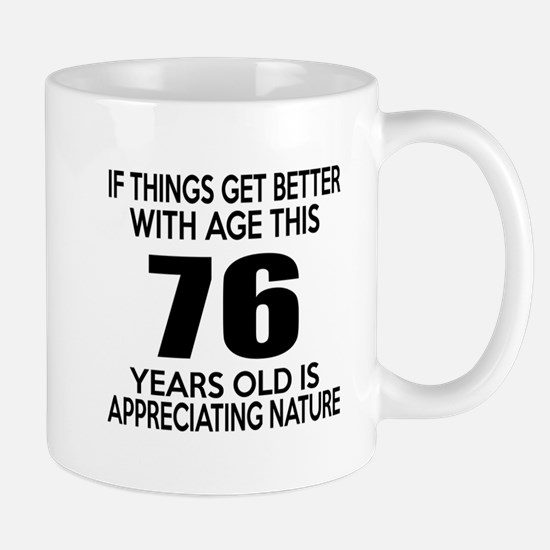76 Years Old Is Appreciating Nature Mug