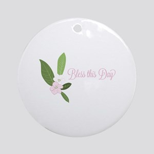 Bless This Day Round Ornament