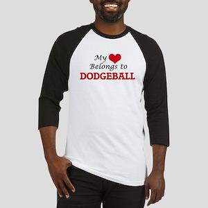 My heart belongs to Dodgeball Baseball Jersey