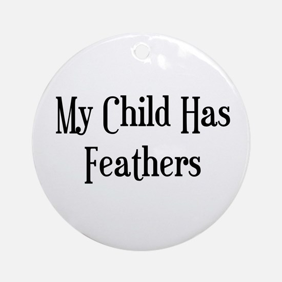 My Child Has Feathers Ornament (Round)
