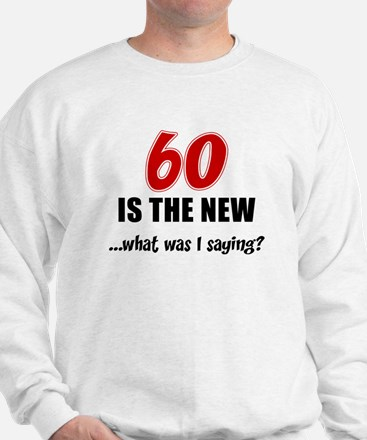 60 Is The New Sweatshirt
