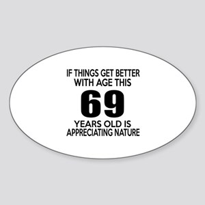 69 Years Old Is Appreciating Nature Sticker (Oval)