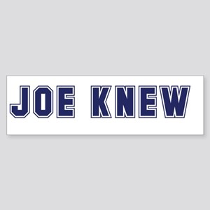 Joe Knew Bumper Sticker
