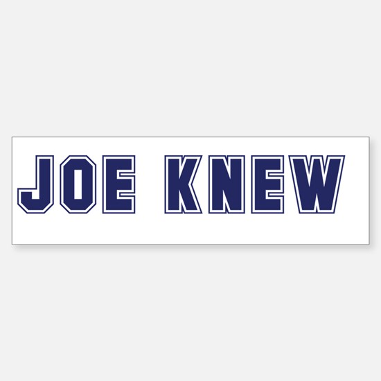 Joe Knew Bumper Bumper Bumper Sticker