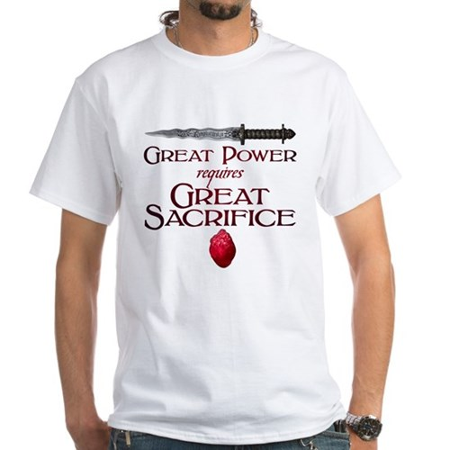 Great Power Requires Great Sacrifice White T-Shirt