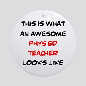 awesome phys ed teacher Round Ornament