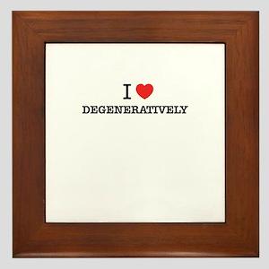 I Love DEGENERATIVELY Framed Tile