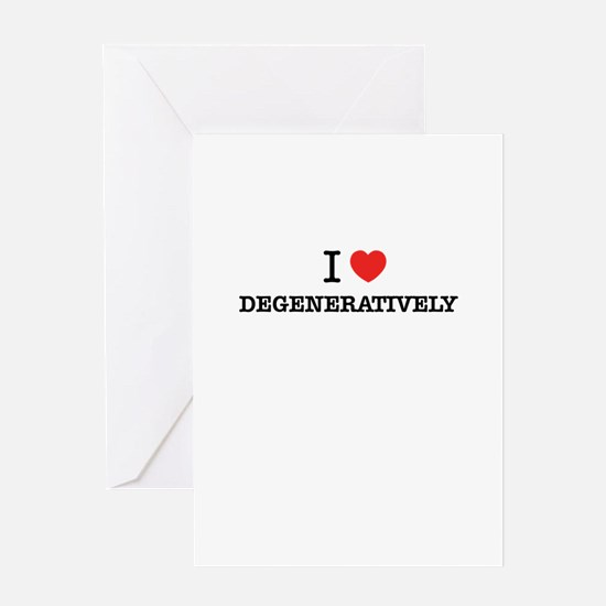 I Love DEGENERATIVELY Greeting Cards