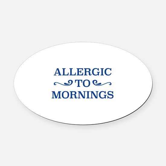 Allergic To Mornings Oval Car Magnet