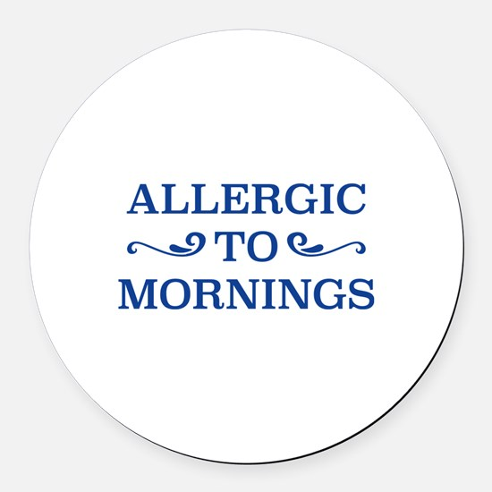 Allergic To Mornings Round Car Magnet