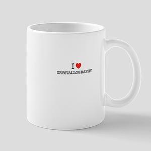 I Love CRYSTALLOGRAPHY Mugs