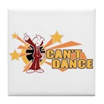 Can't Dance Tile Coaster