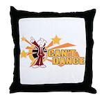 Can't Dance Throw Pillow