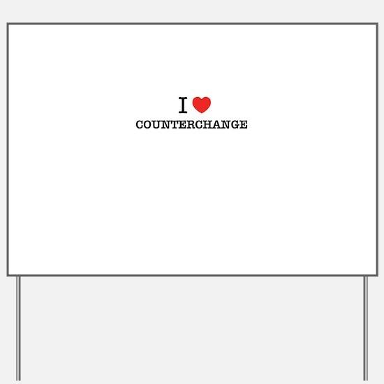 I Love COUNTERCHANGE Yard Sign