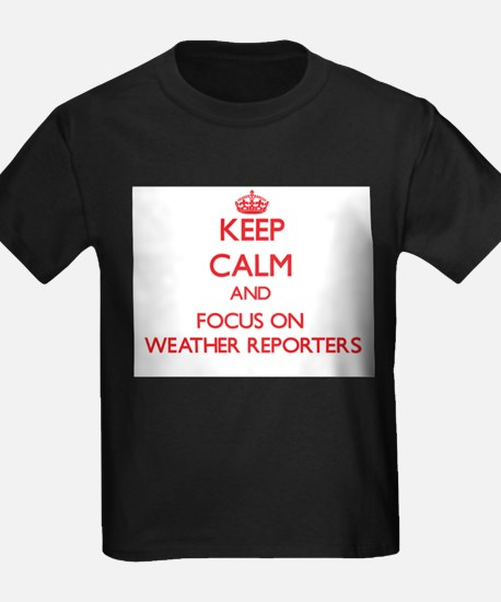Keep Calm and focus on Weather Reporters T-Shirt