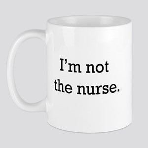 I'm not the nurse Mug
