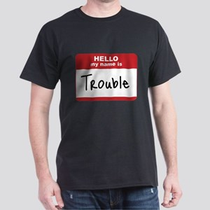 My Name Is Trouble Dark T-Shirt