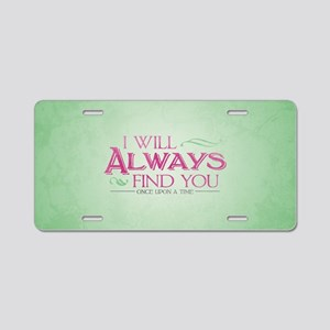 I Will Always Find You Aluminum License Plate