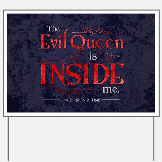 The Evil Queen is Inside Me Yard Sign