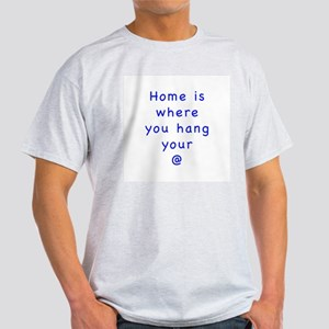 """""""Home is where you hang your @"""" Ash Grey T-Shirt"""