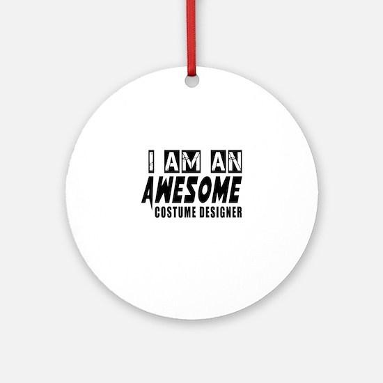 I Am Costume designer Round Ornament