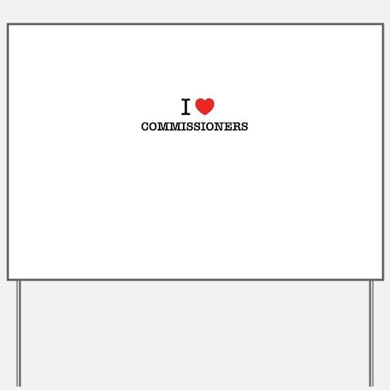 I Love COMMISSIONERS Yard Sign