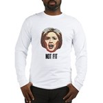 Hillary Clinton Is Not Fit Long Sleeve T-Shirt