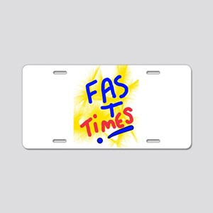 FAST TIMES! Aluminum License Plate