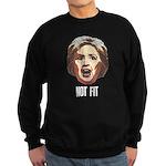 Hillary Clinton Is Not Fit Sweatshirt