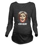 Never Hillary Clinton Long Sleeve Maternity T-Shir