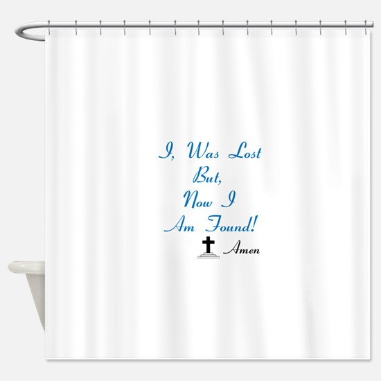 I was lost but, now I am found Shower Curtain