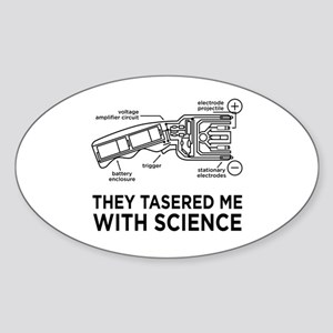 They Tasered Me With Science Oval Sticker