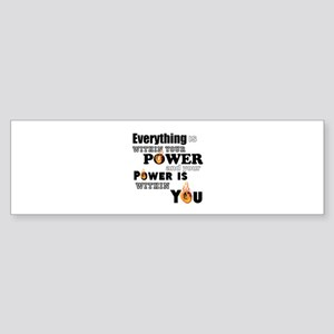 You are POWERFUL Bumper Sticker