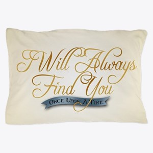 I Will Always Find You Pillow Case