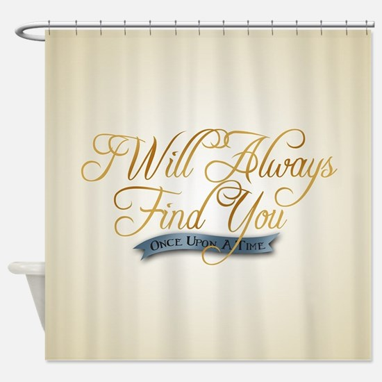 I Will Always Find You Shower Curtain