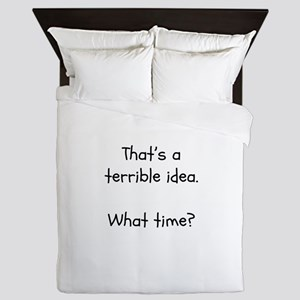 That's a terrible idea. What time? Queen Duvet