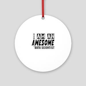 I Am Data scientist Round Ornament