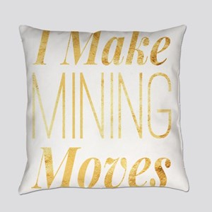 I Make Mining Moves Everyday Pillow