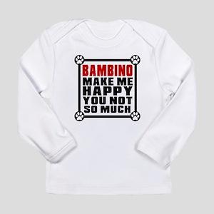Bambino Cat Make Me Hap Long Sleeve Infant T-Shirt