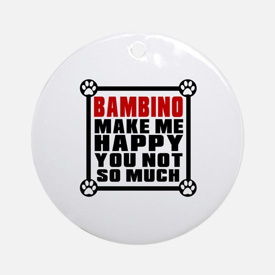 Bambino Cat Make Me Happy Round Ornament