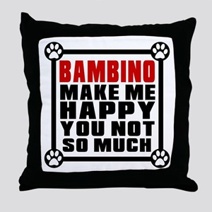 Bambino Cat Make Me Happy Throw Pillow