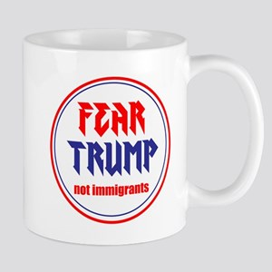 Fear Trump, not immigrants Mugs