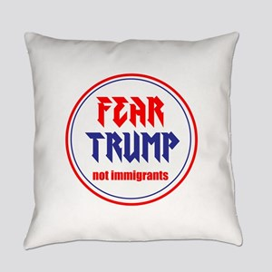 Fear Trump, not immigrants Everyday Pillow